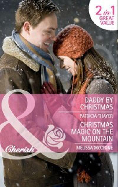 Daddy by Christmas / Christmas Magic on the Mountain: Daddy by Christmas / Christmas Magic on the Mountain (Mills & Boon Cherish)