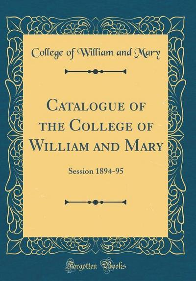 Catalogue of the College of William and Mary: Session 1894-95 (Classic Reprint)