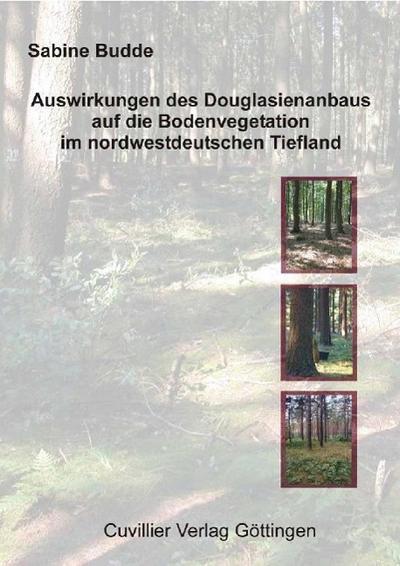 Auswirkungen des Douglasienanbaus auf die Bodenvegetation im nordwestdeutschen Tiefland
