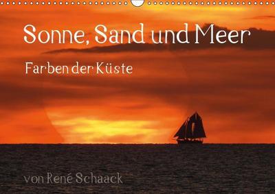 Sonne, Sand und Meer. Farben der Küste (Wandkalender 2019 DIN A3 quer)