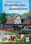 Modellbahn-Basteleien; Die Modellbahn-Werksta ...