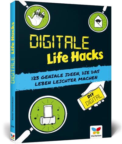 Digitale Life Hacks: 123 geniale Ideen, die das Leben leichter machen! - Vierfarben - Broschiert, Deutsch, Rainer Hattenhauer, 123 geniale Ideen, die das Leben leichter machen!, 123 geniale Ideen, die das Leben leichter machen!