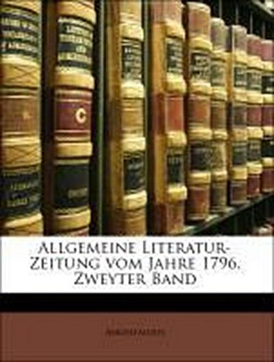 Allgemeine Literatur-Zeitung vom Jahre 1796. Zweyter Band