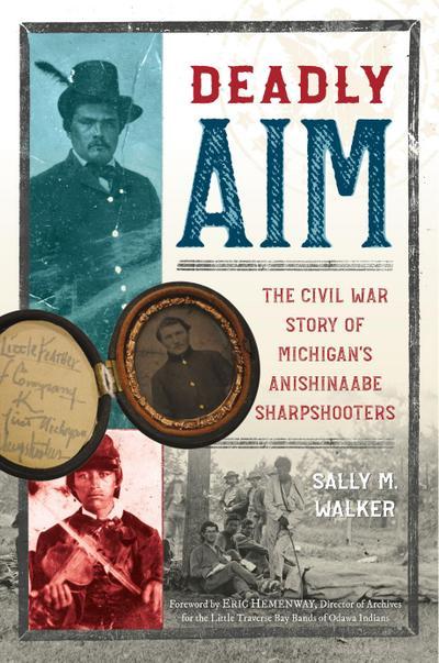 Deadly Aim: The Civil War Story of Michigan's Anishinaabe Sharpshooters