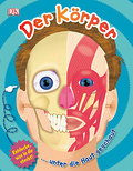 Der Körper; ...unter die Haut geschaut; Deutsch; durchgehend farbig illustriert, speziell erstellte Grafiken