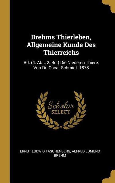 Brehms Thierleben, Allgemeine Kunde Des Thierreichs: Bd. (4. Abt., 2. Bd.) Die Niederen Thiere, Von Dr. Oscar Schmidt. 1878