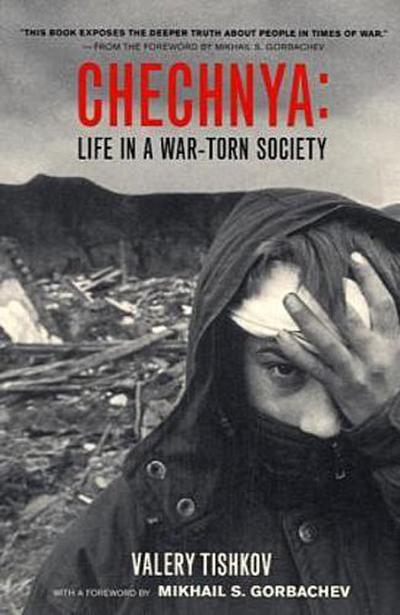 Chechnya: Life in a War-Torn Society (California Series in Public Anthropology, 6, Band 6)