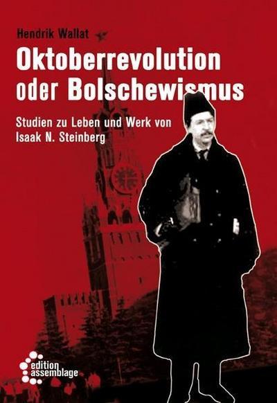Oktoberrevolution oder Bolschewismus: Studien zu Leben und Werk von Isaak N. Steinberg