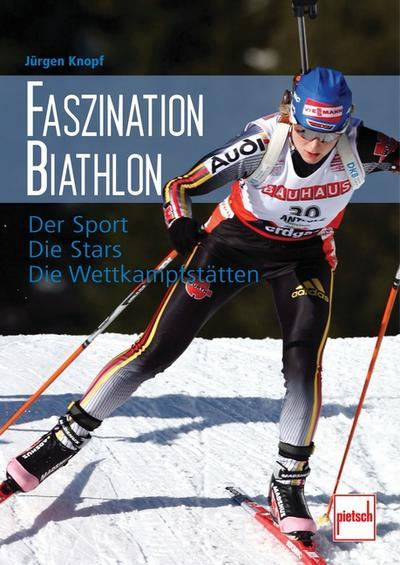 Faszination Biathlon; Der Sport - Die Stars - Die Wettkampfstätten; Deutsch; 210 farb. Fotos, 20 schw.-w. Fotos