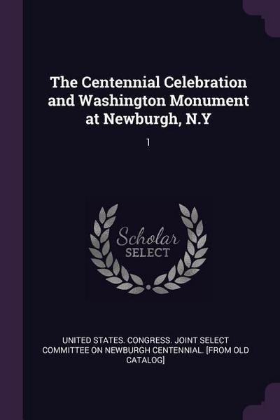 The Centennial Celebration and Washington Monument at Newburgh, N.y: 1