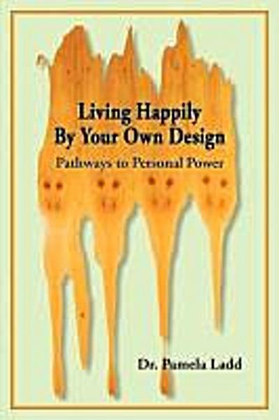 Ladd, P: LIVING HAPPILY BY YOUR OWN DES