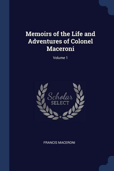 Memoirs of the Life and Adventures of Colonel Maceroni; Volume 1
