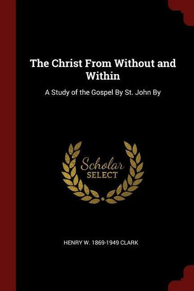 The Christ from Without and Within: A Study of the Gospel by St. John by