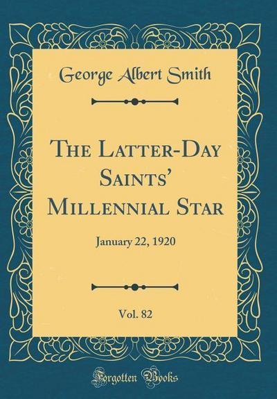 The Latter-Day Saints' Millennial Star, Vol. 82: January 22, 1920 (Classic Reprint)