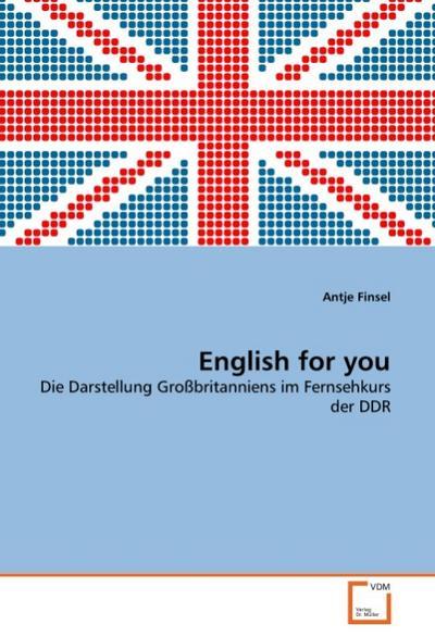 English for you: Die Darstellung Großbritanniens im Fernsehkurs der DDR