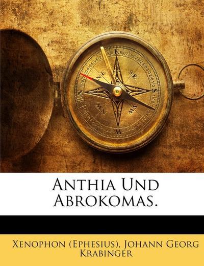 Anthia Und Abrokomas: Mit Nachträgl. Bemerkungen Zu Symsios Über D. Königthum