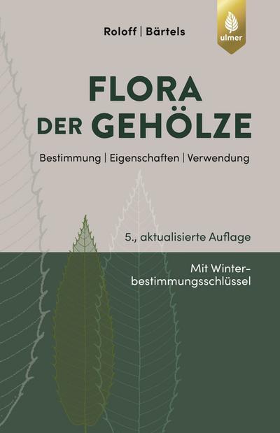 Flora der Gehölze: Bestimmung, Eigenschaften, Verwendung