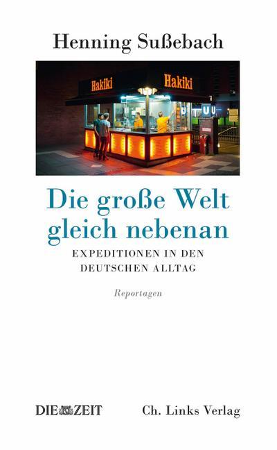 Die große Welt gleich nebenan; Expeditionen in den deutschen Alltag; Deutsch