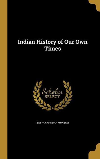 INDIAN HIST OF OUR OWN TIMES