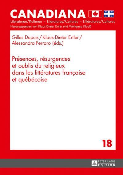 Presences, resurgences et oublis du religieux dans les litteratures francaise et quebecoise