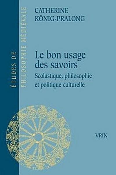 Du Bon Usage Des Savoirs: Scolastique, Philosophie Et Politique Culturelle