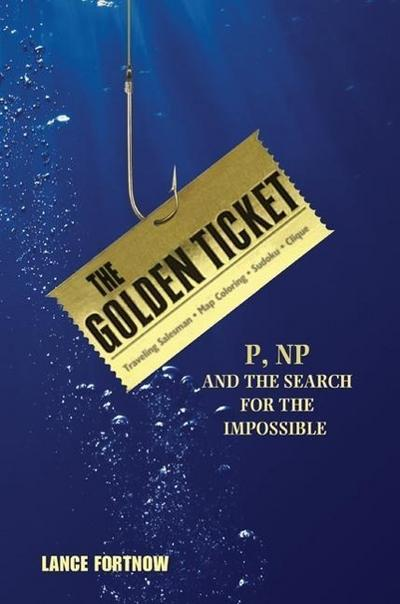 The Golden Ticket - P, NP, and the Search for the Impossible