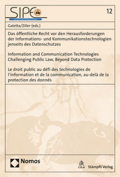 Das öffentliche Recht vor den Herausforderungen der Informations- und Kommunikationstechnologien jenseits des Datenschutzes - Information and Communication Technologies Challenging Public Law, Beyond Data Protection - Le droit public au défi des technologies de l'information et de la communication, au-delà de la protection des donnés