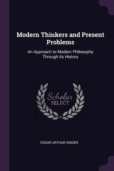Modern Thinkers and Present Problems: An Approach to Modern Philosophy Through Its History