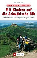 Mit Kindern auf die Schwäbische Alb; 25 Wande ...