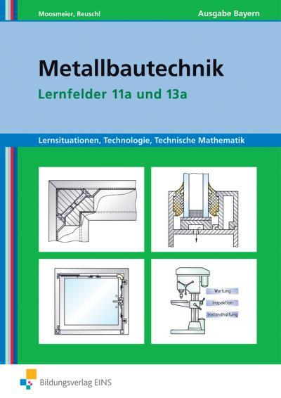Metallbautechnik: Lernsituationen, Technologie, Technische Mathematik. Lernsituationen