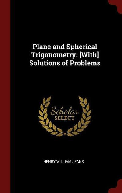 Plane and Spherical Trigonometry. [With] Solutions of Problems