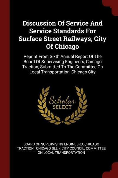 Discussion of Service and Service Standards for Surface Street Railways, City of Chicago: Reprint from Sixth Annual Report of the Board of Supervising