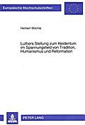 Luthers Stellung zum Heidentum im Spannungsfeld von Tradition, Humanismus und Reformation