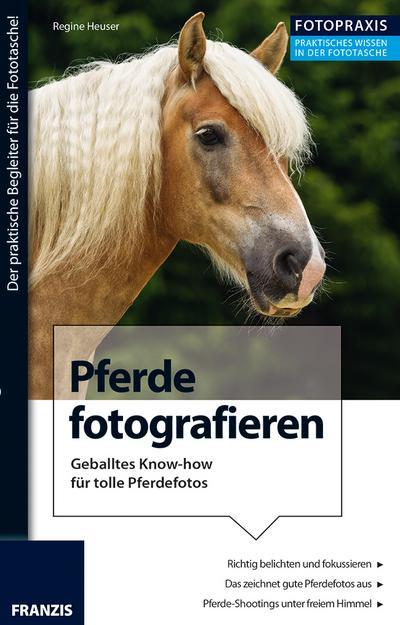 Foto Praxis Pferde fotografieren. Geballtes Know-how für tolle Pferdefotos.