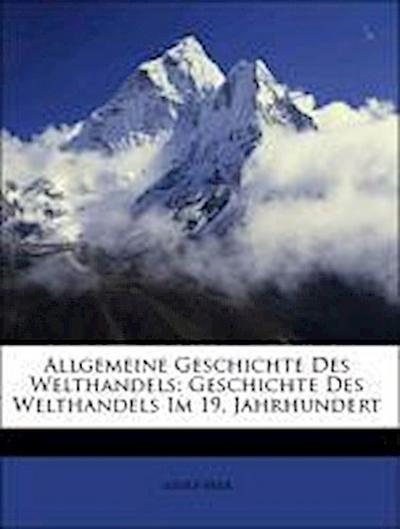Allgemeine Geschichte Des Welthandels: Geschichte Des Welthandels Im 19. Jahrhundert