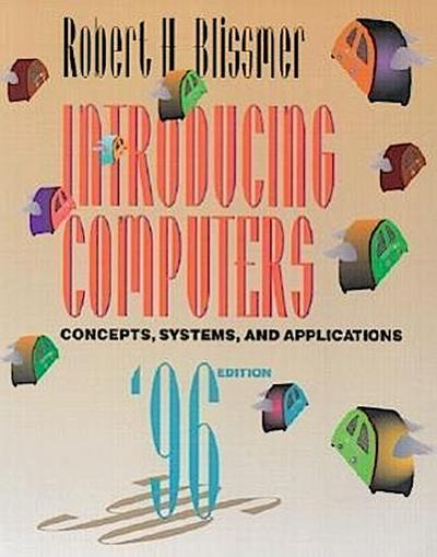 Introducing Computers: Concepts, Systems, and Applications
