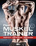 Der Muskeltrainer: Workout - Ernährung - Moti ...