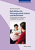 Bach-Blüten für Schwangerschaft, Geburt und W ...