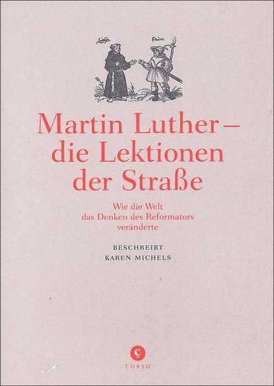 Martin Luther - die Lektionen der Straße: Wie die Welt das Denken des Reformators veränderte