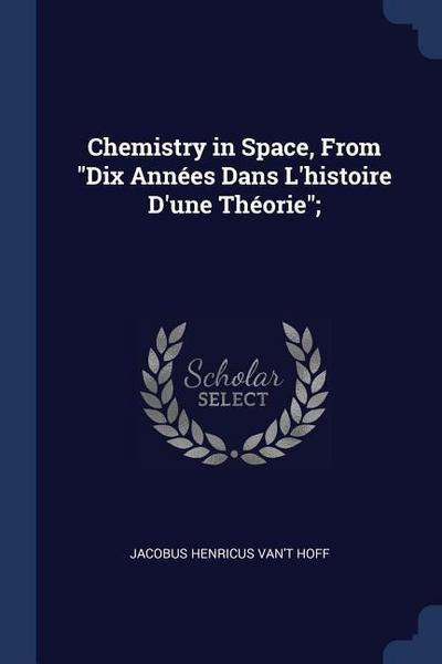 Chemistry in Space, from Dix Années Dans L'Histoire D'Une Théorie;