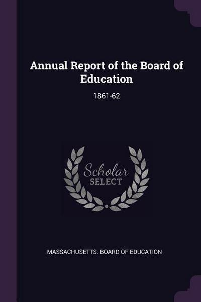 Annual Report of the Board of Education: 1861-62