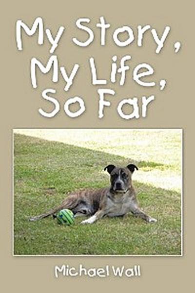 My Story, My Life, so Far