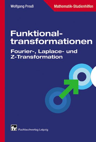 Funktionaltransformationen: Fourier-, Laplace- und Z-Transformation