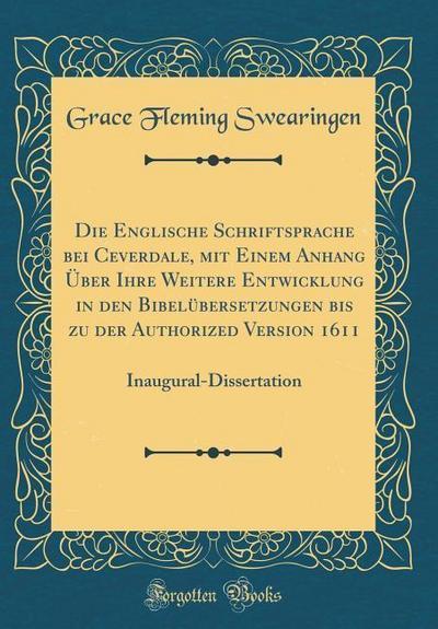 Die Englische Schriftsprache Bei Ceverdale, Mit Einem Anhang Über Ihre Weitere Entwicklung in Den Bibelübersetzungen Bis Zu Der Authorized Version 161