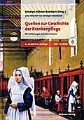 Quellen zur Geschichte der Krankenpflege; Mit Einführungen und Kommentaren (mit CD-ROM); Hrsg. v. Hähner-Rombach, Sylvelyn; Mitwirkung v. Schweikardt, Christoph; Deutsch