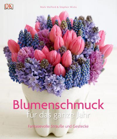 Blumenschmuck für das ganze Jahr; Fantasievolle Sträuße und Gestecke   ; Deutsch; ber 600 Farbfotografien -