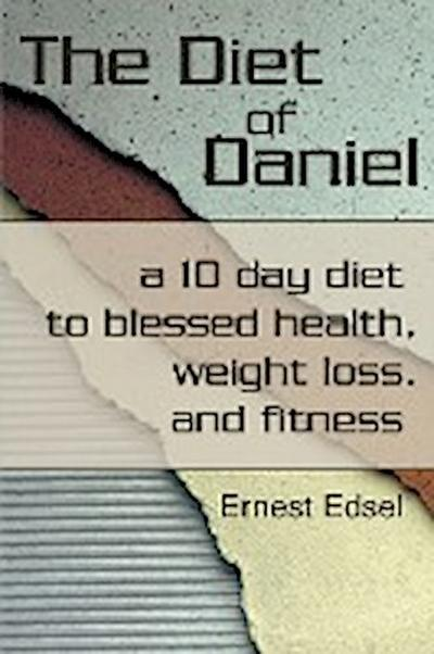 The Diet of Daniel: A 10 Day Diet to Blessed Health, Weight Loss, and Fitness