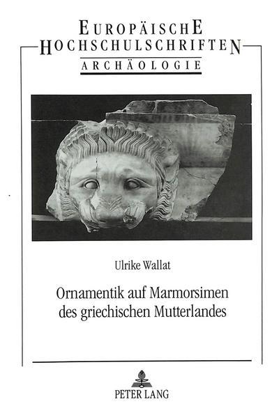 Ornamentik auf Marmorsimen des griechischen Mutterlandes