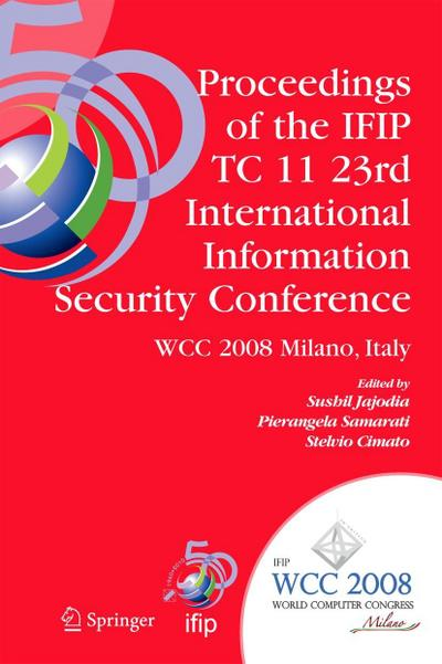 Proceedings of the Ifip Tc 11 23rd International Information Security Conference: Ifip 20th World Computer Congress, Ifip Sec'08, September 7-10, 2008