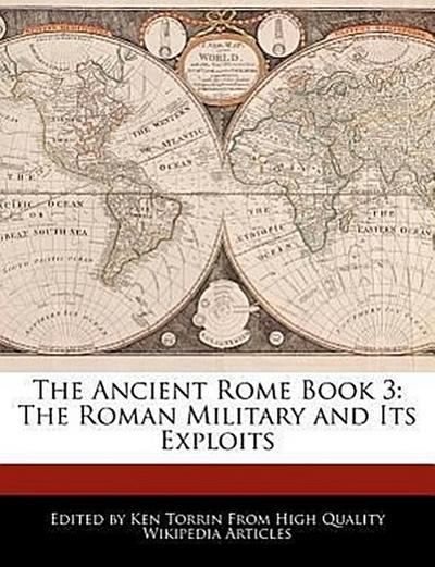 The Ancient Rome Book 3: The Roman Military and Its Exploits